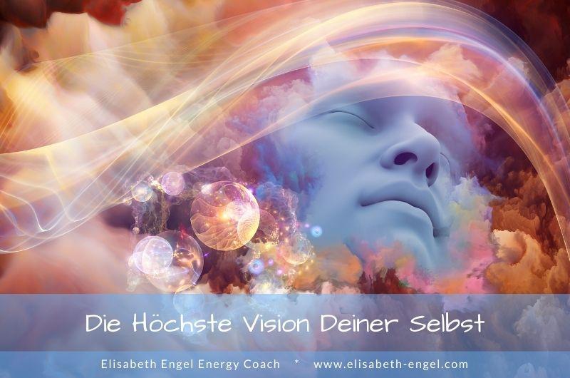 Wie Lebst Du Die Höchste Vision Deiner Selbst?